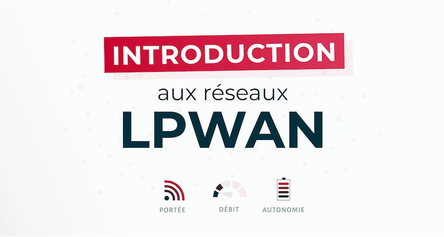 LPWAN : le guide complet sur les réseaux Low Power Wide Area